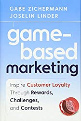 Game-Based Marketing: Inspire Customer Loyalty Through Rewards, Challenges, and Contests