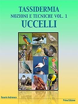 TASSIDERMIA: Nozioni e Tecniche Vol. 1 - Uccelli: Preparazione di una pavoncella di [Andronaco, Rosario]