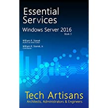 Windows Server 2016: Essential Services (Tech Artisans Library for Windows Server 2016 Book 3) (English Edition)
