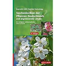Taschenlexikon der Pflanzen Deutschlands und angrenzender Länder: Die wichtigsten mitteleuropäischen Arten im Portrait
