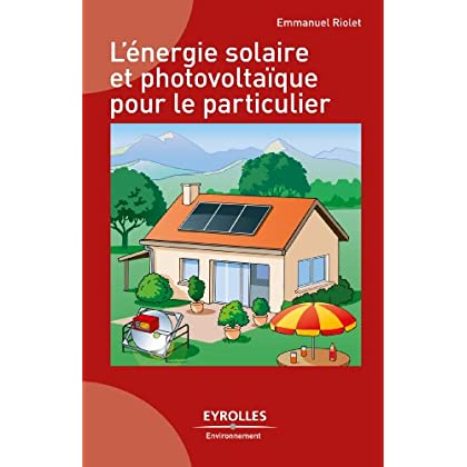 L'énergie solaire et photovoltaïque pour le particulier (Eyrolles Environnement)