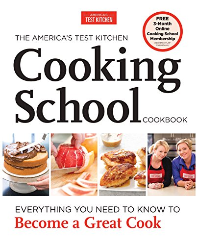 The America\'s Test Kitchen Cooking School Cookbook: Everything You Need to Know to Become a Great Cook (English Edition)