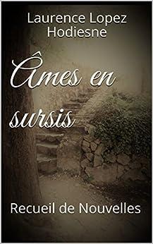 Âmes en sursis: Recueil de Nouvelles (French Edition) by [Lopez Hodiesne, Laurence]