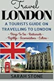 Travel London: A Tourist's Guide on Travelling to London; Find the Best Places to See, Things to Do, Nightlife, Restaurants and Accomodations! by Sarah Stone (2016-05-03) - Sarah Stone