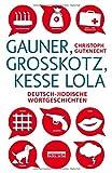Gauner, Grosskotz, kesse Lola: Deutsch-jiddische Wortgeschichten - Christoph Gutknecht
