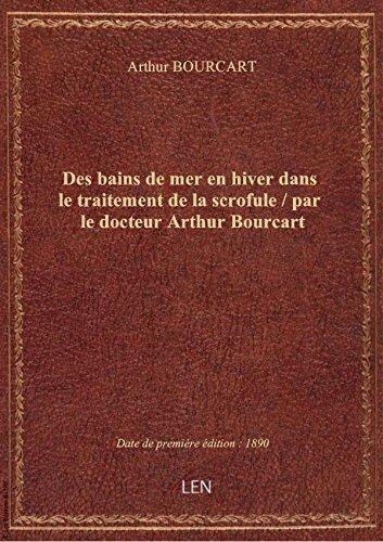 Des bains demerenhiver dans letraitementdelascrofule / parledocteurArthur Bourcart