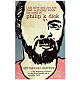 I Am Alive and You are Dead: A Journey Inside the Mind of Philip K. Dick [Paperback]