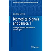 Biomedical Signals and Sensors I: Linking Physiological Phenomena and Biosignals (Biological and Medical Physics, Biomedical Engineering)