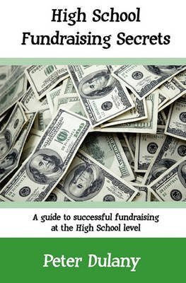 [High School Fundraising Secrets: A Guide to Successful Fundraising at the High School Level] (By: Peter Dulany) [published: May, 2010]