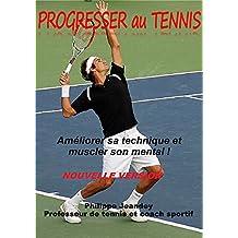 PROGRESSER AU TENNIS (nouvelle version): Améliorer sa technique et muscler son mental.