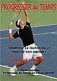 Telecharger Livres PROGRESSER AU TENNIS nouvelle version Ameliorer sa technique et muscler son mental (PDF,EPUB,MOBI) gratuits en Francaise