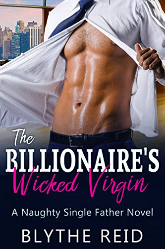 The Billionaire's Wicked Virgin: A Naughty Single Father Novel