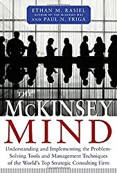 The McKinsey Mind - Understanding and Implementing the Problem-Solving Tools and Management Techniques of the World's Top Strategic Consulting Firm by Rasiel, Ethan M. (October 1, 2001) Hardcover