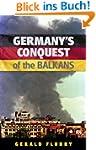 Germany's Conquest of the Balkans (En...