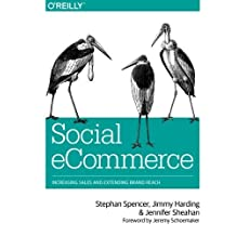 Social eCommerce: Increasing Sales and Extending Brand Reach 1st edition by Spencer, Stephan, Harding, Jimmy, Sheahan, Jennifer (2014) Paperback