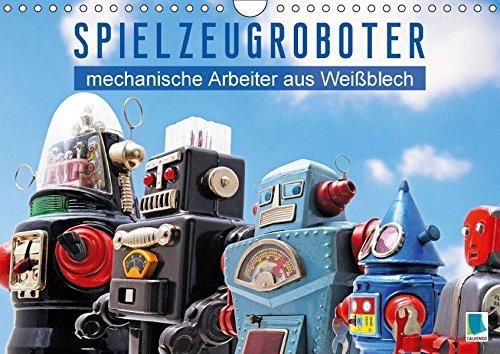 Spielzeugroboter: mechanische Arbeiter aus Weißblech (Wandkalender 2018 DIN A4 quer): Blechspielzeug: Roboter aus Weißblech (Monatskalender, 14 Seiten ... [Kalender] [Apr 02, 2015] CALVENDO, k.A.
