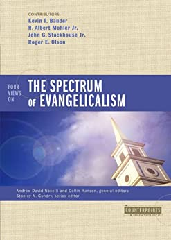 Four Views on the Spectrum of Evangelicalism (Counterpoints: Bible and Theology) by [Bauder, Kevin, Mohler, Jr., R. Albert, Stackhouse, Jr., John G., Olson, Roger E.]