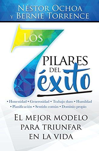 Los 7 pilares del éxito: El mejor modelo para triunfar en la vida por Néstor Ochoa