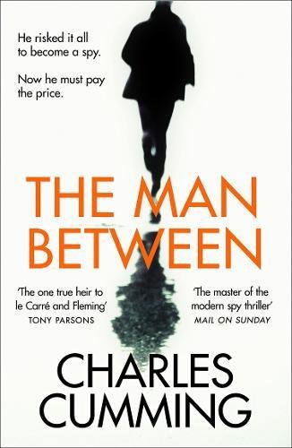 The Man Between: The Gripping New Spy Thriller You Need to Read in 2018 par Charles Cumming