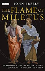 The Flame of Miletus: The Birth of Science in Ancient Greece (And How It Changed the World)