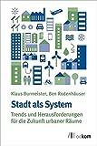 Stadt als System: Trends und Herausforderungen zukunftsresilienter Städte - Klaus Burmeister, Ben Rodenhäuser