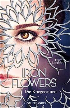 Iron Flowers 2 – Die Kriegerinnen von [Banghart, Tracy]