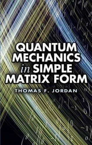 Quantum Mechanics in Simple Matrix Forms (Dover Books on Physics)