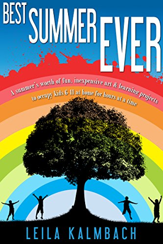 Best Summer Ever: A Summer's Worth of Fun, Inexpensive Art & Learning Projects to Occupy Kids 6-11 at Home for Hours at a Time (English Edition) (Home Alone 1 2 3 4)