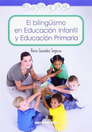 El Bilingüismo En Educación Infantil Y Educación Primaria (Educación bilingüe) - 9788490231470