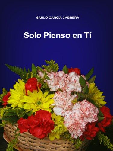 Solo Pienso en Tí (TONTERIAS DE AMOR nº 6) por Saulo García Cabrera