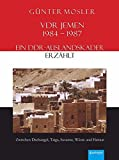 VDR Jemen 1984-1987 - ein DDR-Auslandskader erzählt: Zwischen Dschungel, Taiga, Savanne, Wüste und Heimat - Günter Mosler