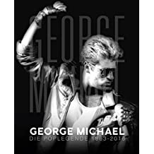 George Michael: Die Poplegende 1963 - 2016 (Musiker-Biographie)