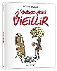 J'veux pas vieillir par Hélène Bruller