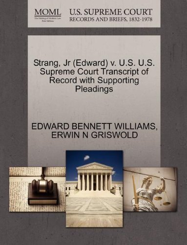 Strang, Jr (Edward) v. U.S. U.S. Supreme Court Transcript of Record with Supporting Pleadings by EDWARD BENNETT WILLIAMS (2011-10-29)
