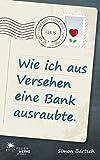 Wie ich aus Versehen eine Bank ausraubte (Roman) von Simon Bartsch