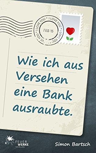 Buchseite und Rezensionen zu 'Wie ich aus Versehen eine Bank ausraubte (Roman)' von Simon Bartsch