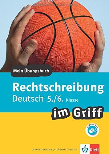 Klett Rechtschreibung im Griff Deutsch 5./6. Klasse: Mein Übungsbuch für Gymnasium und Realschule (Klett ... im Griff)