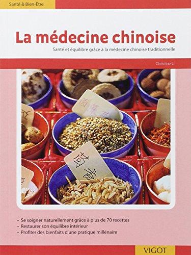 La médecine chinoise : Plus de 70 recettes inspirées de la théorie des 5 éléments ; Etre en forme et le rester au quotidien avec la médecine traditionnelle chinoise par Christine Li