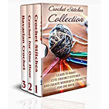 Crochet Stitches Collection: Learn To Make Cute Crochet Stitches and Create Wonderful Projects for One Hour: (Crochet Stitches, Crochet Books, Craft Patterns) (English Edition)