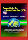 Scramble in the South China Sea (SCS): Regional Conflict and U.S. Strategy - Peoples' Republic of China (PRC), Vietnam, Philippines, Taiwan, Malaysia, Indonesia, Paracel, Spratlys, ASEAN