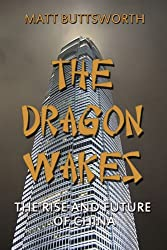 The Dragon Wakes - The Rise and Future of China