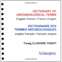 Dictionary of Archaeological Terms/ Dictionnaire des Termes Archeologiques: English-French/ French-English/ Anglais-Francais/ Francais-Anglais