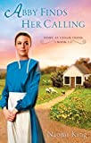Abby Finds Her Calling (Home at Cedar Creek) by Naomi King (28-Feb-2012) Paperback