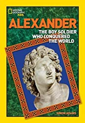 World History Biographies: Alexander: The Boy Soldier Who Conquered the World (National Geographic World History Biographies) by Adams, Simon (2013) Paperback
