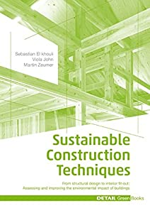 Sustainable Construction Techniques: From Structural Design to Interior Fit-Out: Assessing and Improving the Environmental Impact of Buildings (Detail Green Books) from Edition Detail