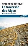 La traversée des Alpes: Essai d'histoire marchée par Baecque