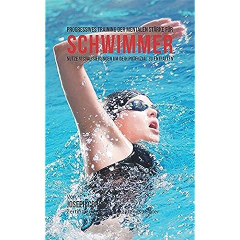 Progressives Training der mentalen Stärke für Schwimmer: Nutze Visualisierungen um dein Potenzial zu entfalten (German Edition)