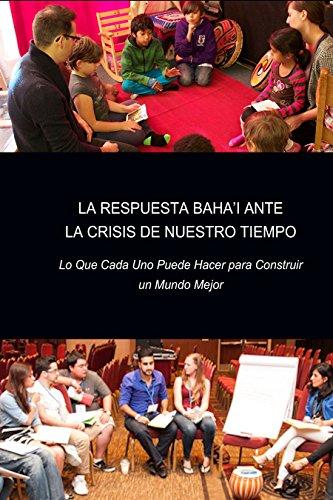 La Respuesta Bahá'í ante la Crisis de Nuestro Tiempo: Lo Que Cada Uno Puede Hacer para Construir un Mundo Mejor