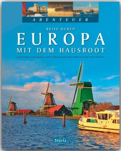 Abenteuer - Reise durch EUROPA mit dem HAUSBOOT - Ein Bildband mit 280 Bildern auf 128 Seiten - STÜRTZ Verlag von Hubert Matt-Willmatt (Autor) (2010) Gebundene Ausgabe