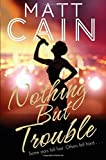 Nothing But Trouble by Matt Cain (2015-07-16)